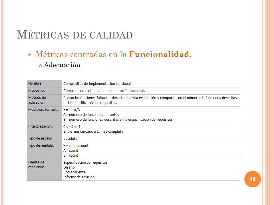 M ÉTRICAS DE CALIDAD Métricas centradas en la Funcionalidad. Adecuación 49