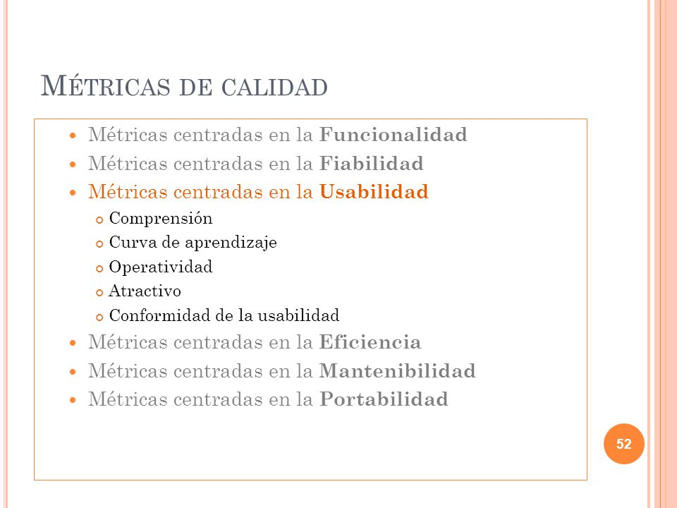 M ÉTRICAS DE CALIDAD Métricas centradas en la Funcionalidad Métricas centradas en la Fiabilidad Métricas centradas en la Usabilidad Comprensión Curva