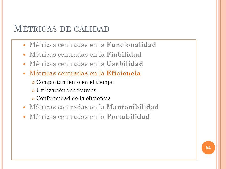 M ÉTRICAS DE CALIDAD Métricas centradas en la Funcionalidad Métricas centradas en la Fiabilidad Métricas centradas en la Usabilidad Métricas centradas