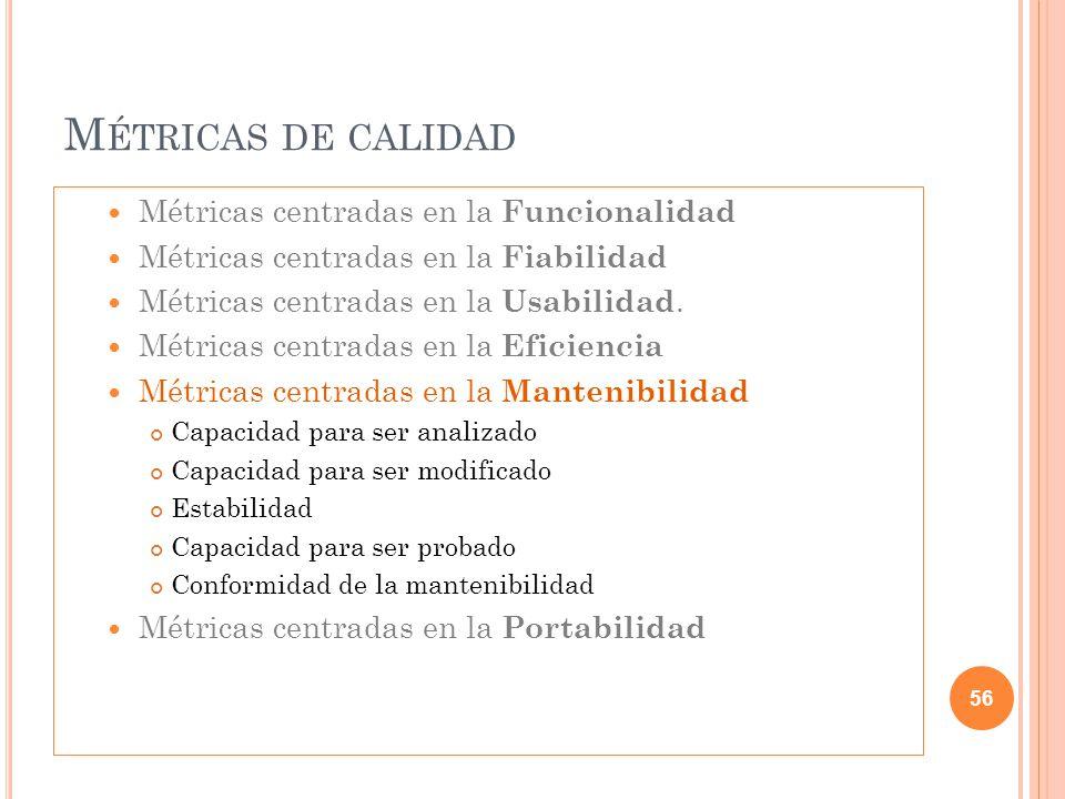 M ÉTRICAS DE CALIDAD Métricas centradas en la Funcionalidad Métricas centradas en la Fiabilidad Métricas centradas en la Usabilidad. Métricas centrada