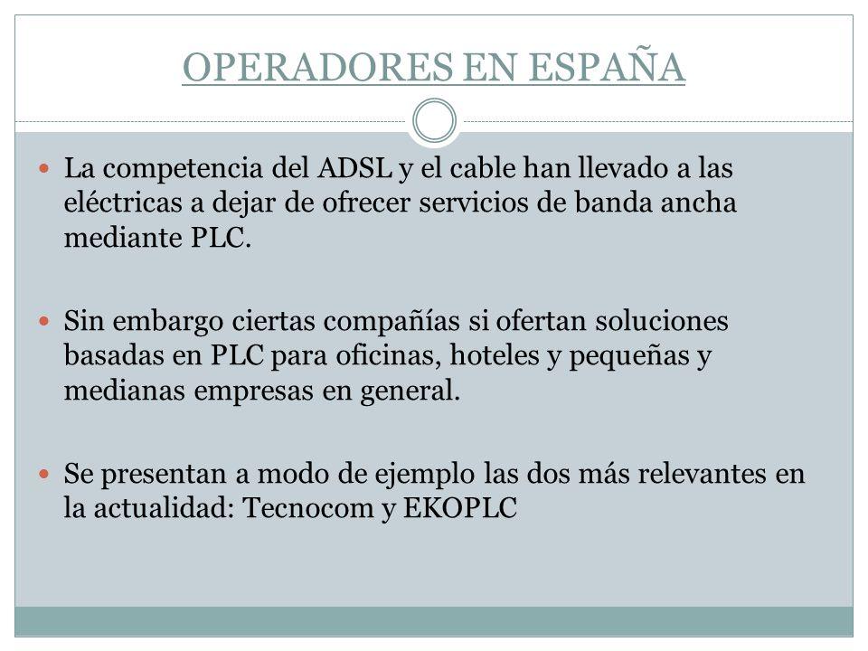 OPERADORES EN ESPAÑA La competencia del ADSL y el cable han llevado a las eléctricas a dejar de ofrecer servicios de banda ancha mediante PLC. Sin emb