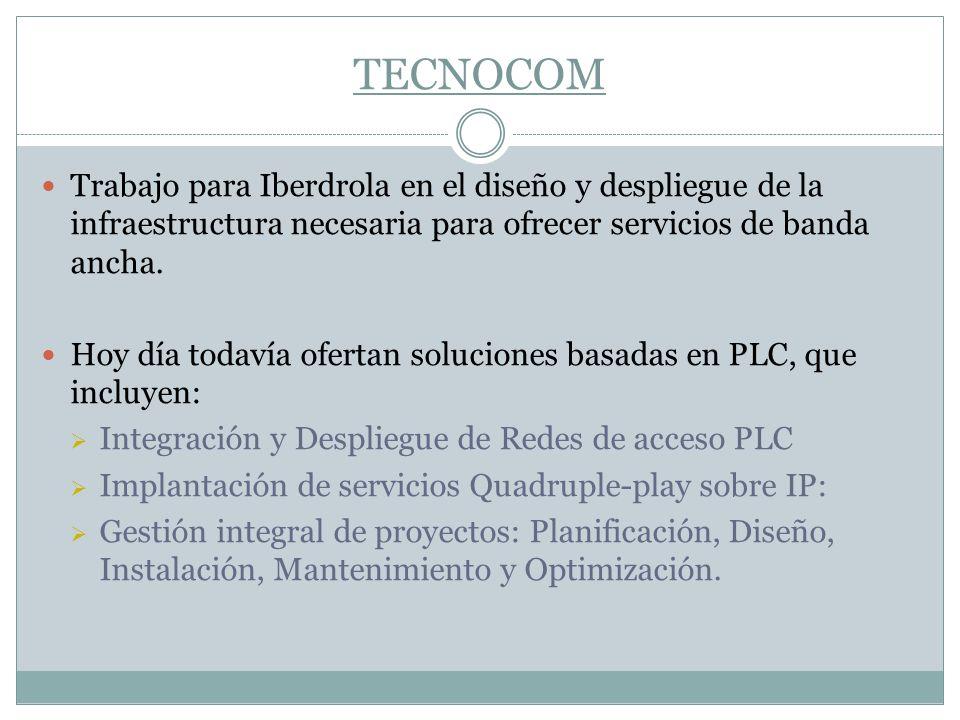 TECNOCOM Trabajo para Iberdrola en el diseño y despliegue de la infraestructura necesaria para ofrecer servicios de banda ancha. Hoy día todavía ofert