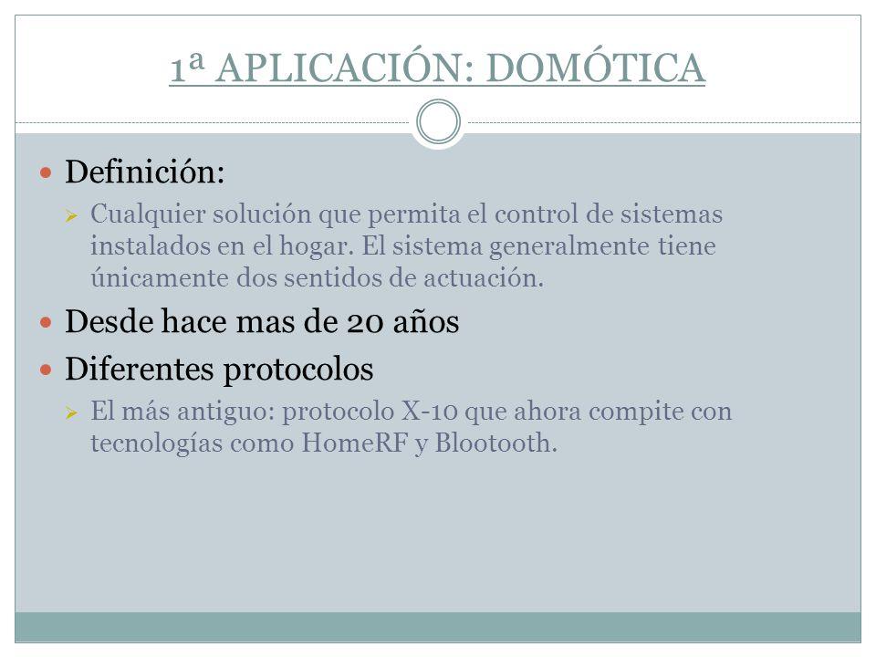 1ª APLICACIÓN: DOMÓTICA Definición: Cualquier solución que permita el control de sistemas instalados en el hogar. El sistema generalmente tiene únicam