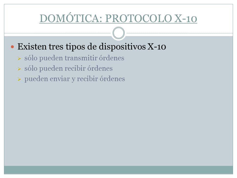DOMÓTICA: PROTOCOLO X-10 Existen tres tipos de dispositivos X-10 sólo pueden transmitir órdenes sólo pueden recibir órdenes pueden enviar y recibir ór