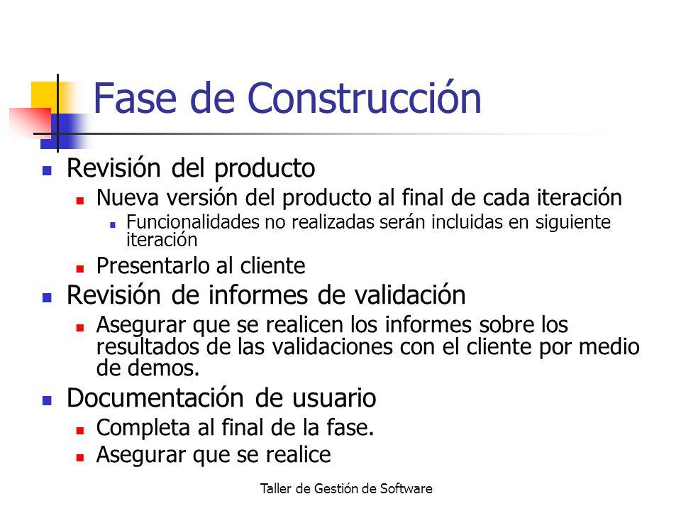 Taller de Gestión de Software Fase de Construcción Revisión del producto Nueva versión del producto al final de cada iteración Funcionalidades no real