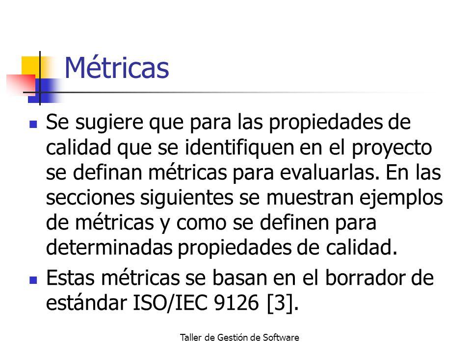 Taller de Gestión de Software Métricas Se sugiere que para las propiedades de calidad que se identifiquen en el proyecto se definan métricas para eval