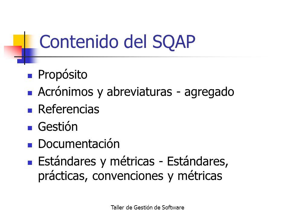 Taller de Gestión de Software Contenido del SQAP Propósito Acrónimos y abreviaturas - agregado Referencias Gestión Documentación Estándares y métricas