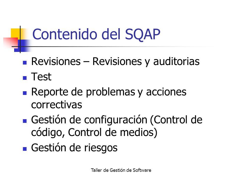 Taller de Gestión de Software Contenido del SQAP Revisiones – Revisiones y auditorias Test Reporte de problemas y acciones correctivas Gestión de conf