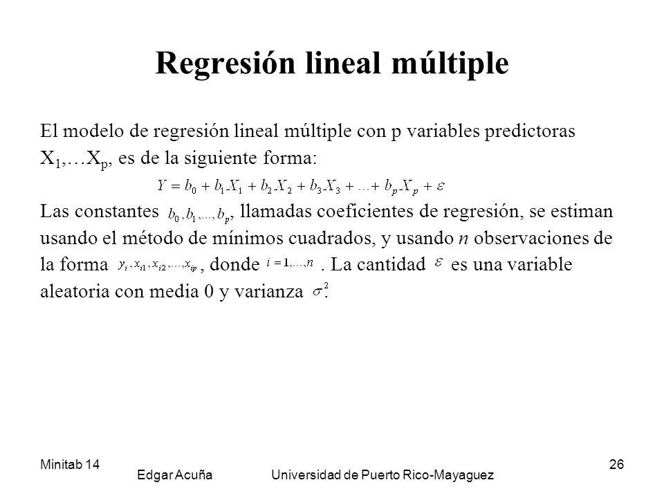 Minitab 14 Edgar Acuña Universidad de Puerto Rico-Mayaguez 26 Regresión lineal múltiple El modelo de regresión lineal múltiple con p variables predict