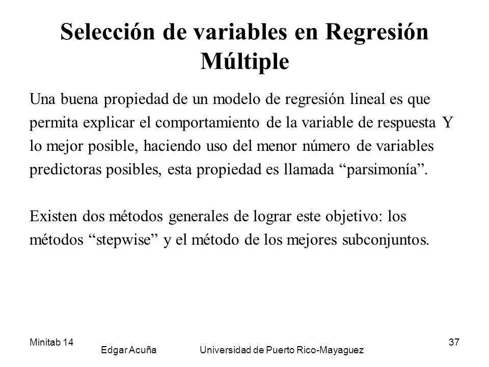 Minitab 14 Edgar Acuña Universidad de Puerto Rico-Mayaguez 37 Selección de variables en Regresión Múltiple Una buena propiedad de un modelo de regresi