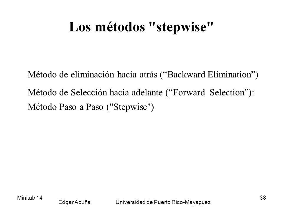 Minitab 14 Edgar Acuña Universidad de Puerto Rico-Mayaguez 38 Los métodos