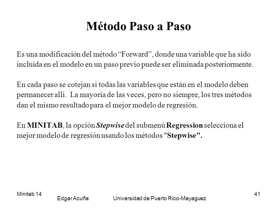 Minitab 14 Edgar Acuña Universidad de Puerto Rico-Mayaguez 41 Método Paso a Paso Es una modificación del método Forward, donde una variable que ha sid