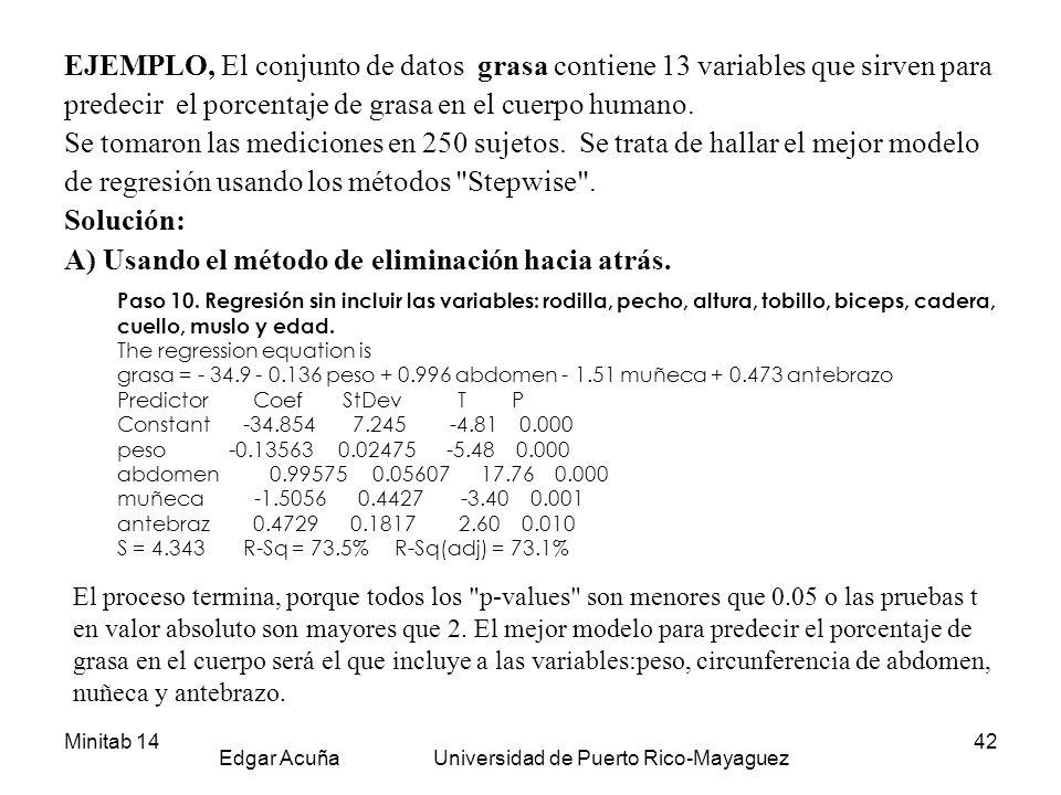 Minitab 14 Edgar Acuña Universidad de Puerto Rico-Mayaguez 42 EJEMPLO, El conjunto de datos grasa contiene 13 variables que sirven para predecir el po