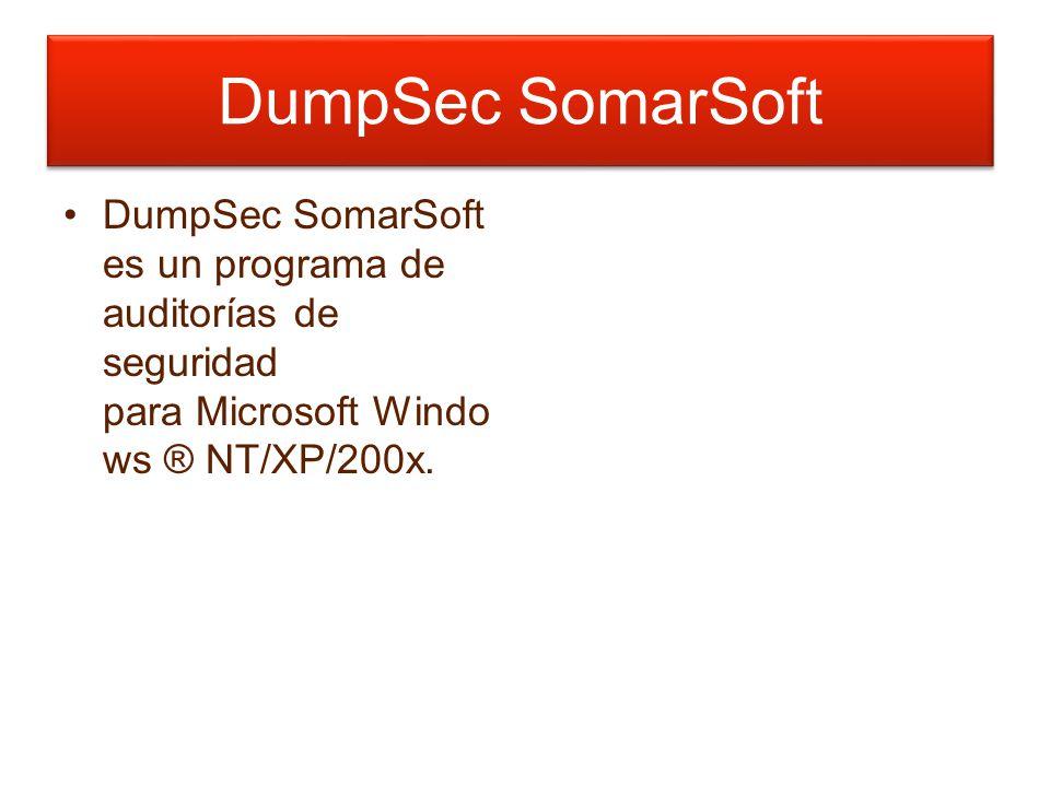 Prueba valores límites DumpSec SomarSoft es un programa de auditorías de seguridad para Microsoft Windo ws ® NT/XP/200x.