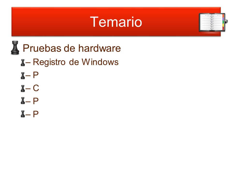 Temario Pruebas de hardware –Registro de Windows –P –C –P