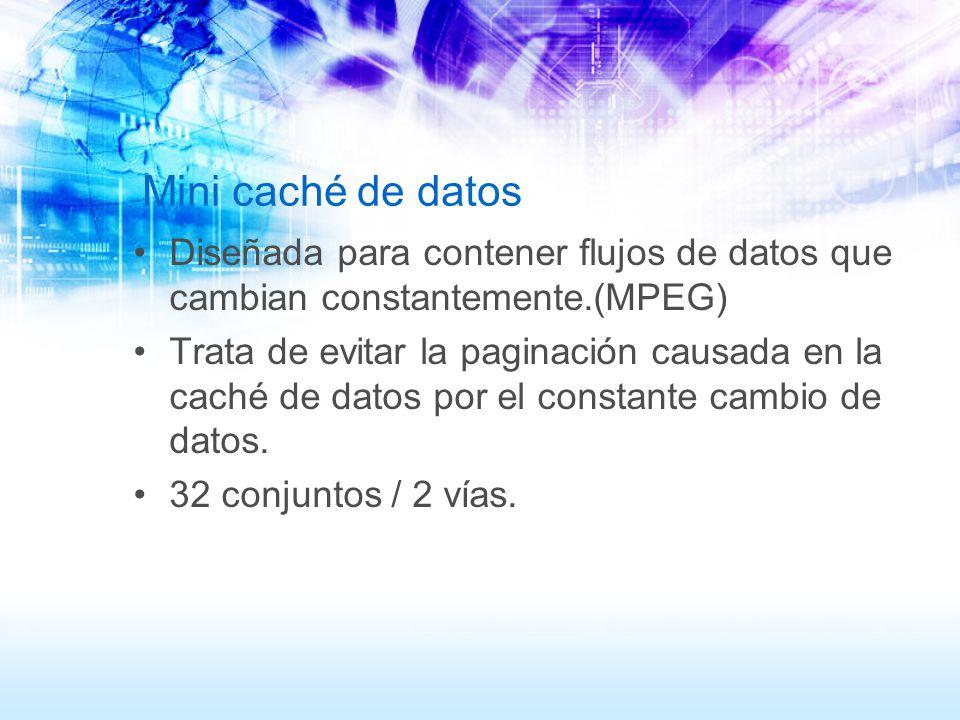 Mini caché de datos Diseñada para contener flujos de datos que cambian constantemente.(MPEG) Trata de evitar la paginación causada en la caché de dato