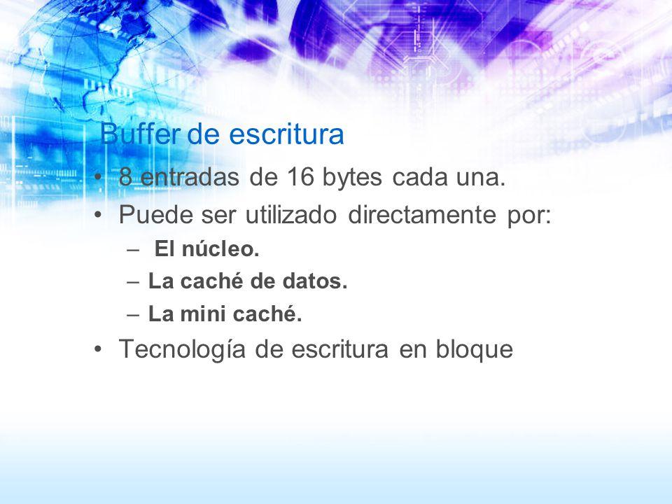 Buffer de escritura 8 entradas de 16 bytes cada una. Puede ser utilizado directamente por: – El núcleo. –La caché de datos. –La mini caché. Tecnología