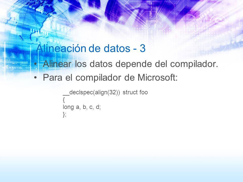 Alineación de datos - 3 Alinear los datos depende del compilador. Para el compilador de Microsoft: __declspec(align(32)) struct foo { long a, b, c, d;