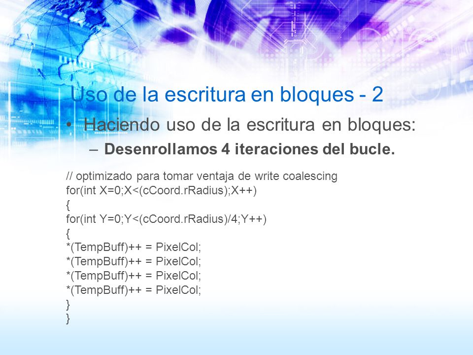 Uso de la escritura en bloques - 2 Haciendo uso de la escritura en bloques: –Desenrollamos 4 iteraciones del bucle. // optimizado para tomar ventaja d