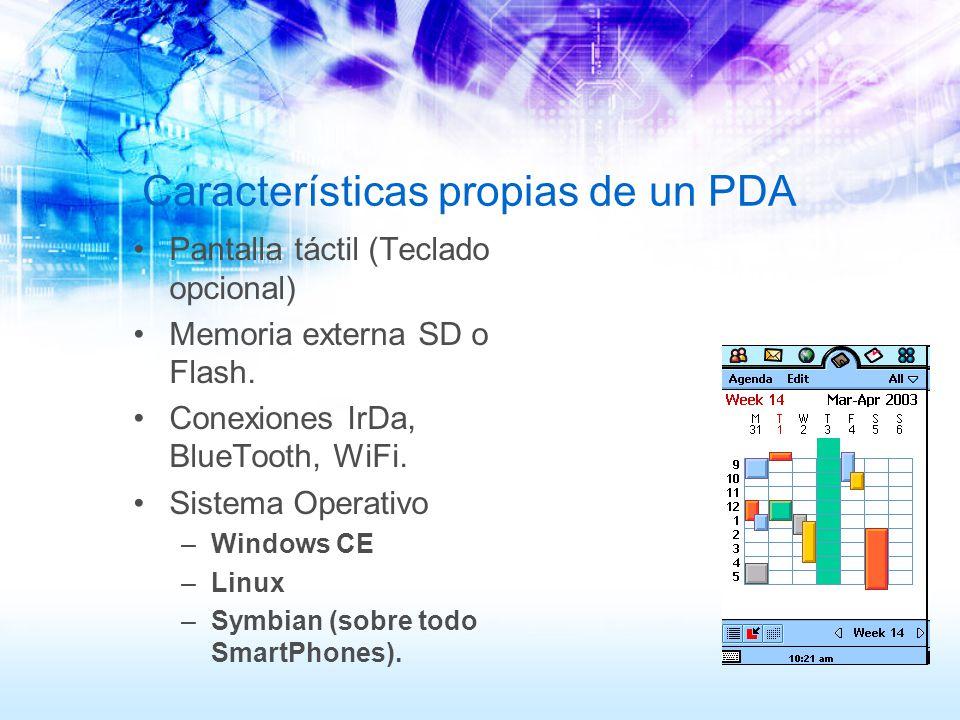 Características propias de un PDA Pantalla táctil (Teclado opcional) Memoria externa SD o Flash. Conexiones IrDa, BlueTooth, WiFi. Sistema Operativo –
