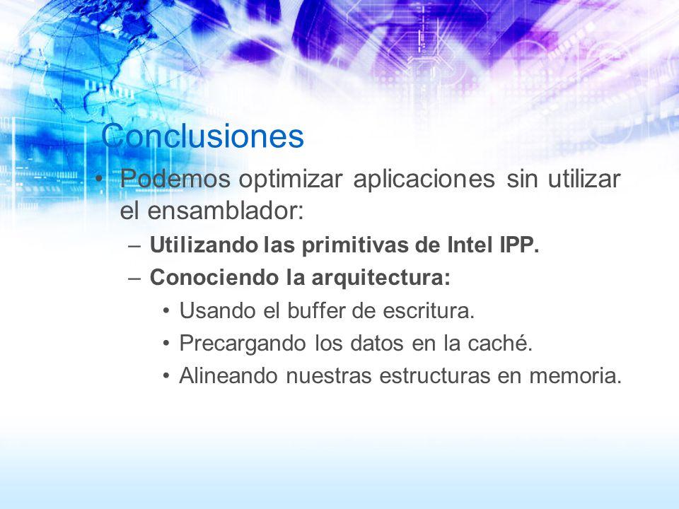 Conclusiones Podemos optimizar aplicaciones sin utilizar el ensamblador: –Utilizando las primitivas de Intel IPP. –Conociendo la arquitectura: Usando