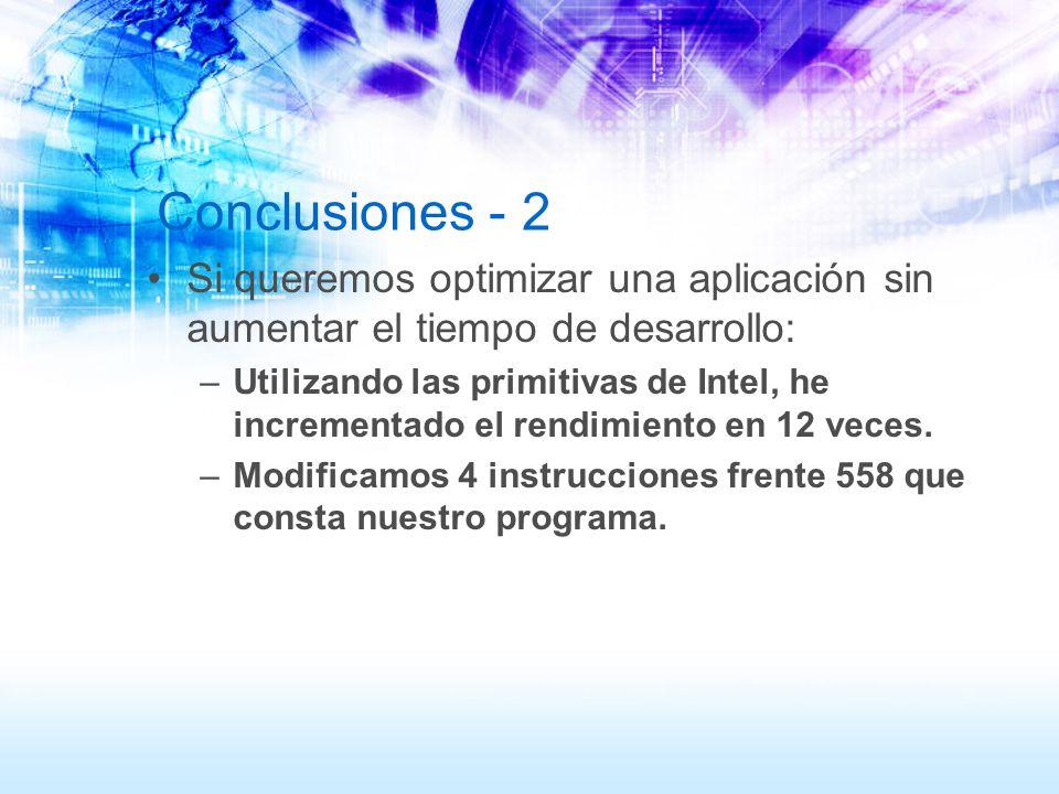 Conclusiones - 2 Si queremos optimizar una aplicación sin aumentar el tiempo de desarrollo: –Utilizando las primitivas de Intel, he incrementado el re