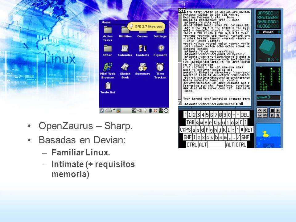 Linux OpenZaurus – Sharp. Basadas en Devian: –Familiar Linux. –Intimate (+ requisitos memoria)