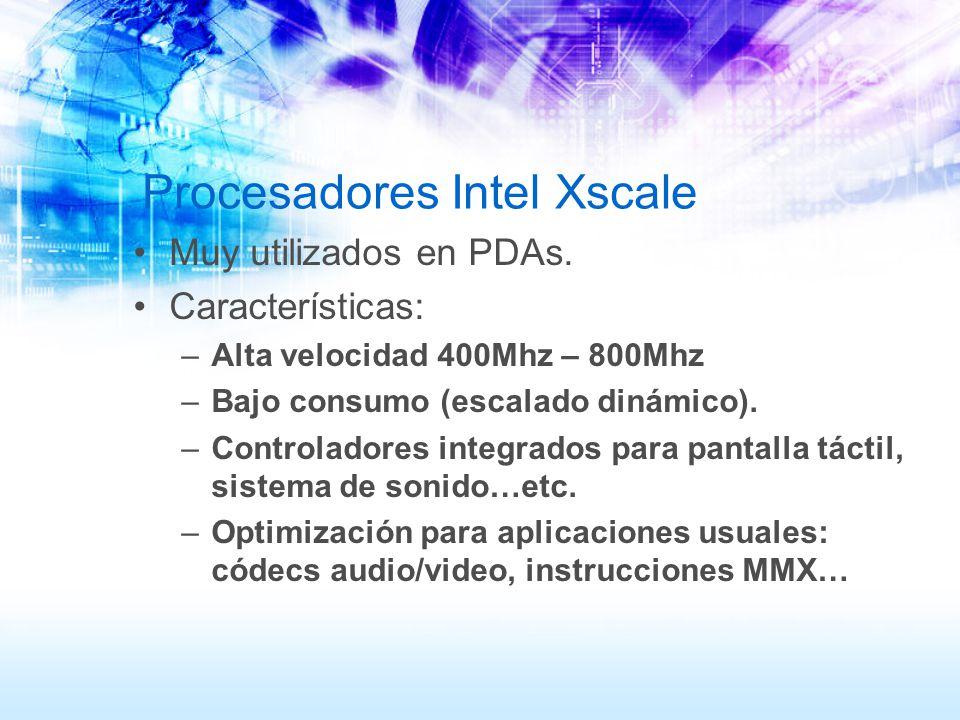 Procesadores Intel Xscale Muy utilizados en PDAs. Características: –Alta velocidad 400Mhz – 800Mhz –Bajo consumo (escalado dinámico). –Controladores i