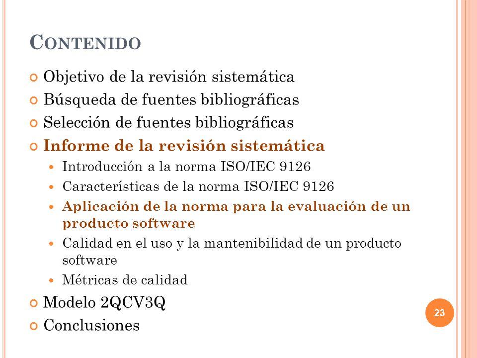 C ONTENIDO Objetivo de la revisión sistemática Búsqueda de fuentes bibliográficas Selección de fuentes bibliográficas Informe de la revisión sistemática Introducción a la norma ISO/IEC 9126 Características de la norma ISO/IEC 9126 Aplicación de la norma para la evaluación de un producto software Calidad en el uso y la mantenibilidad de un producto software Métricas de calidad Modelo 2QCV3Q Conclusiones 23