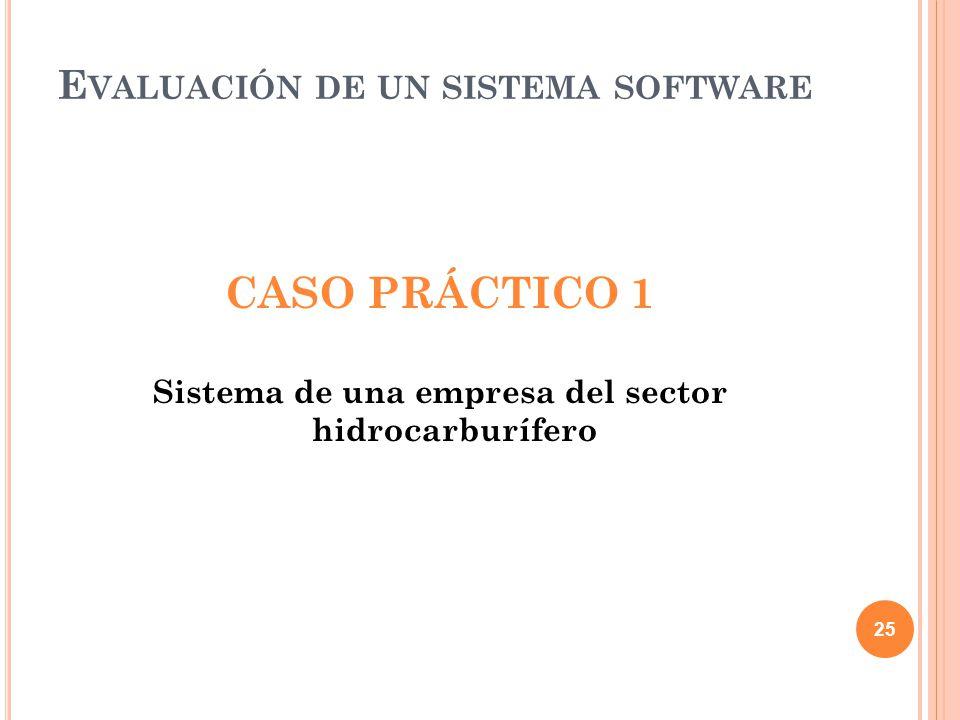 CASO PRÁCTICO 1 Sistema de una empresa del sector hidrocarburífero 25 E VALUACIÓN DE UN SISTEMA SOFTWARE