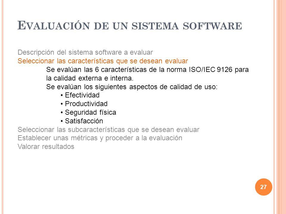 27 Descripción del sistema software a evaluar Seleccionar las características que se desean evaluar Se evalúan las 6 características de la norma ISO/IEC 9126 para la calidad externa e interna.