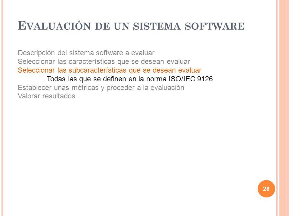 28 Descripción del sistema software a evaluar Seleccionar las características que se desean evaluar Seleccionar las subcaracterísticas que se desean e