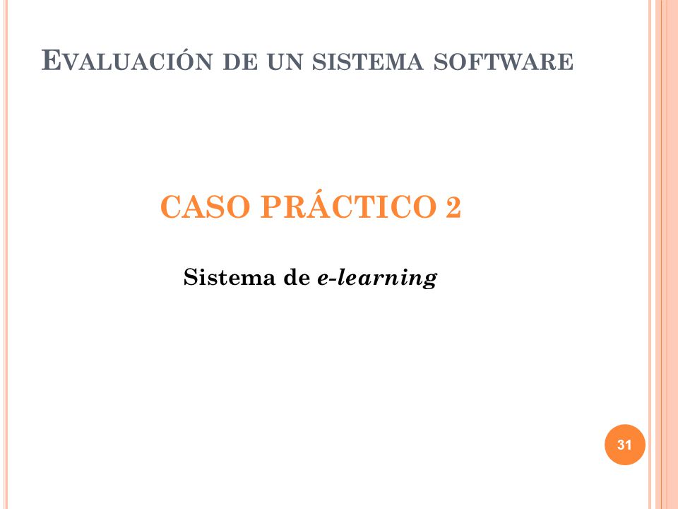 CASO PRÁCTICO 2 Sistema de e-learning 31 E VALUACIÓN DE UN SISTEMA SOFTWARE