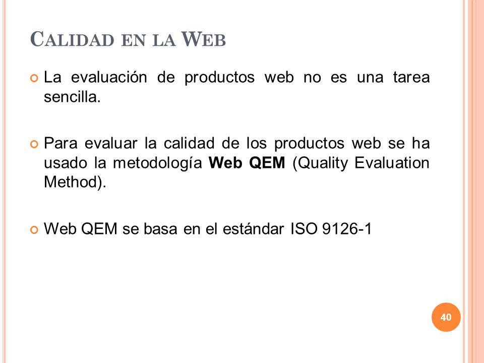 La evaluación de productos web no es una tarea sencilla. Para evaluar la calidad de los productos web se ha usado la metodología Web QEM (Quality Eval