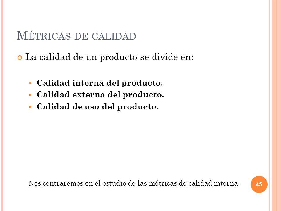 M ÉTRICAS DE CALIDAD La calidad de un producto se divide en: Calidad interna del producto. Calidad externa del producto. Calidad de uso del producto.