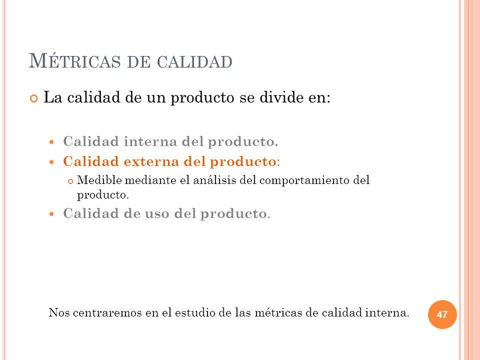 M ÉTRICAS DE CALIDAD La calidad de un producto se divide en: Calidad interna del producto. Calidad externa del producto : Medible mediante el análisis