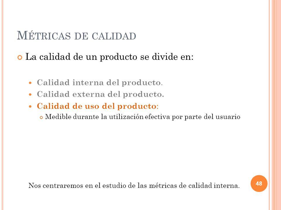 M ÉTRICAS DE CALIDAD La calidad de un producto se divide en: Calidad interna del producto. Calidad externa del producto. Calidad de uso del producto :