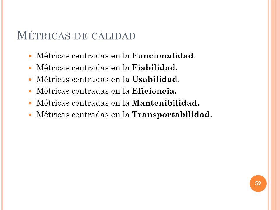 M ÉTRICAS DE CALIDAD Métricas centradas en la Funcionalidad. Métricas centradas en la Fiabilidad. Métricas centradas en la Usabilidad. Métricas centra