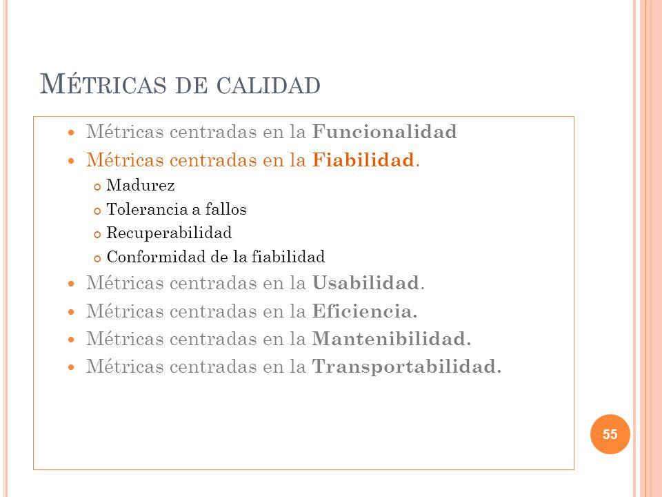 M ÉTRICAS DE CALIDAD Métricas centradas en la Funcionalidad Métricas centradas en la Fiabilidad. Madurez Tolerancia a fallos Recuperabilidad Conformid