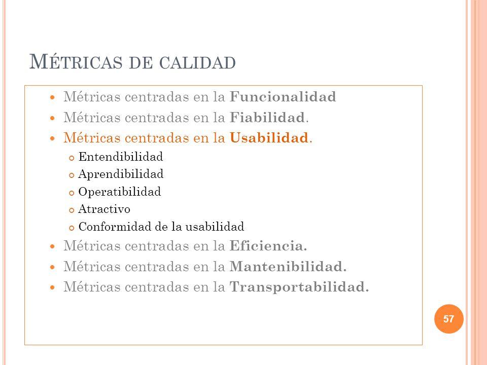 M ÉTRICAS DE CALIDAD Métricas centradas en la Funcionalidad Métricas centradas en la Fiabilidad. Métricas centradas en la Usabilidad. Entendibilidad A