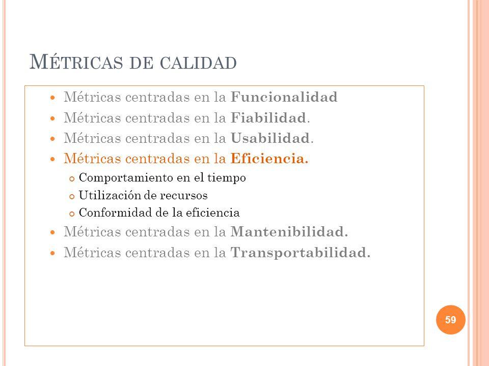 M ÉTRICAS DE CALIDAD Métricas centradas en la Funcionalidad Métricas centradas en la Fiabilidad.