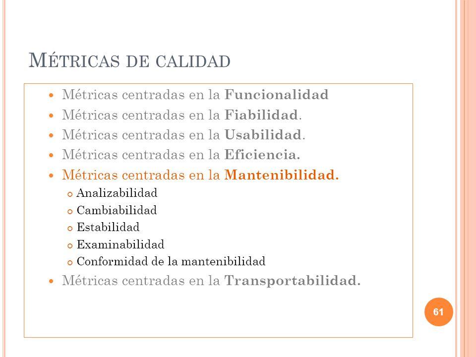 M ÉTRICAS DE CALIDAD Métricas centradas en la Funcionalidad Métricas centradas en la Fiabilidad. Métricas centradas en la Usabilidad. Métricas centrad