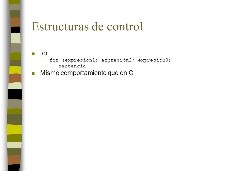 Estructuras de control n for for (expresión1; expresión2; expresión3) sentencia n Mismo comportamiento que en C
