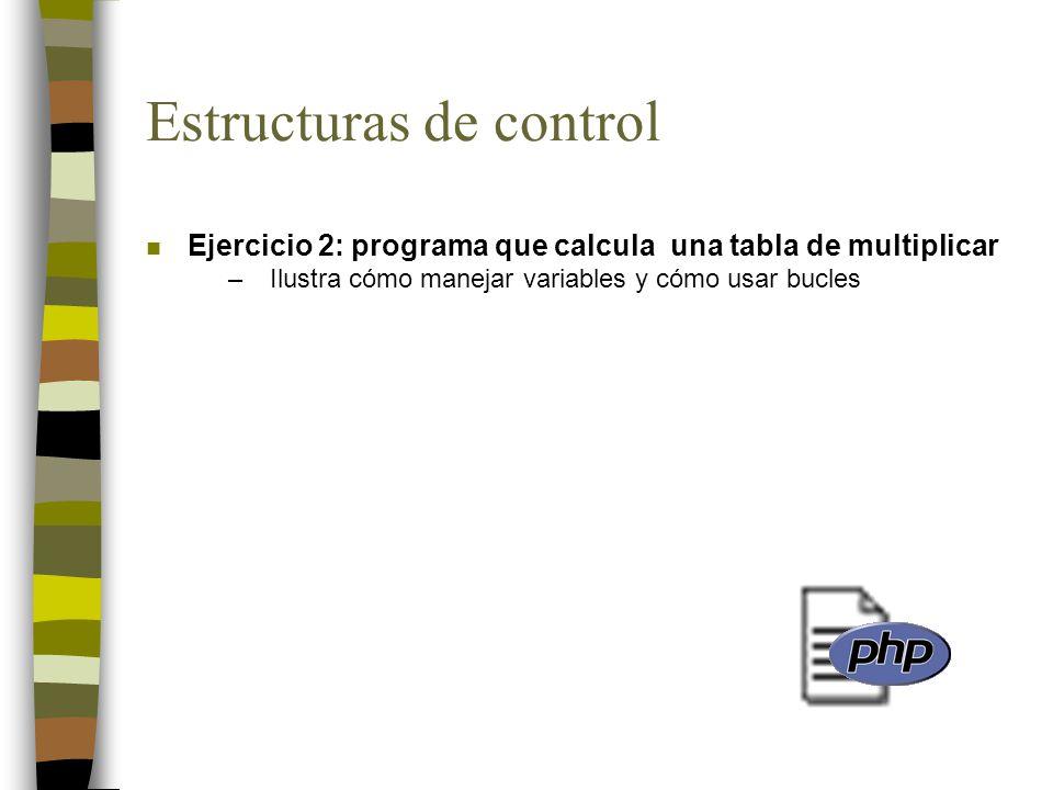 Estructuras de control n Ejercicio 2: programa que calcula una tabla de multiplicar –Ilustra cómo manejar variables y cómo usar bucles