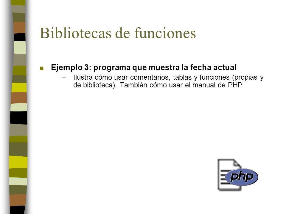 Bibliotecas de funciones n Ejemplo 3: programa que muestra la fecha actual –Ilustra cómo usar comentarios, tablas y funciones (propias y de biblioteca).