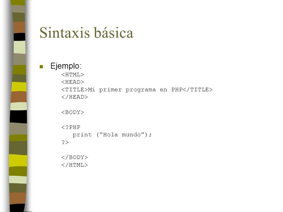 Sintaxis básica n Ejemplo: Mi primer programa en PHP <?PHP print (Hola mundo); ?>