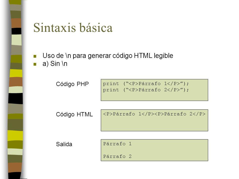 Sintaxis básica n Uso de \n para generar código HTML legible n a) Sin \n print ( Párrafo 1 ); print ( Párrafo 2 ); Párrafo 1 Párrafo 2 Párrafo 1 Párrafo 2 Código PHP Código HTML Salida