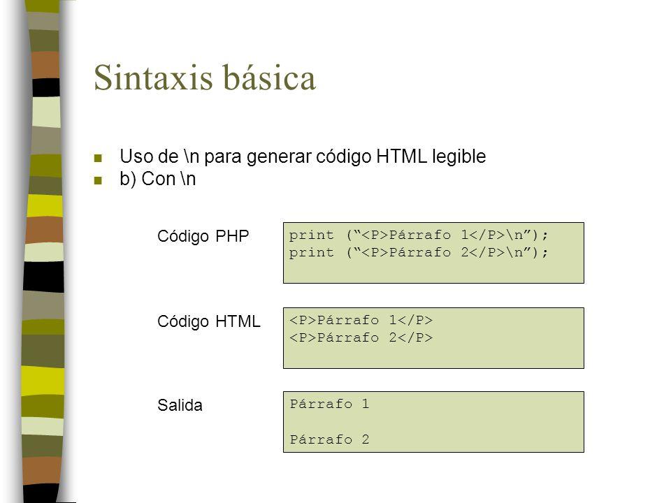 Sintaxis básica n Uso de \n para generar código HTML legible n b) Con \n print ( Párrafo 1 \n); print ( Párrafo 2 \n); Párrafo 1 Párrafo 2 Párrafo 1 Párrafo 2 Código PHP Código HTML Salida