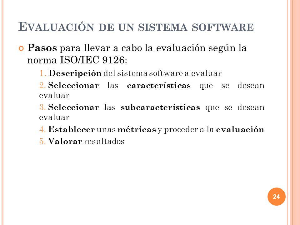 Pasos para llevar a cabo la evaluación según la norma ISO/IEC 9126: 1. Descripción del sistema software a evaluar 2. Seleccionar las características q