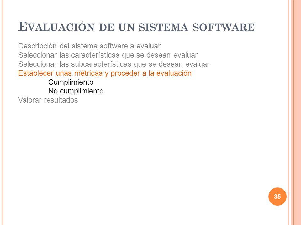 Descripción del sistema software a evaluar Seleccionar las características que se desean evaluar Seleccionar las subcaracterísticas que se desean eval
